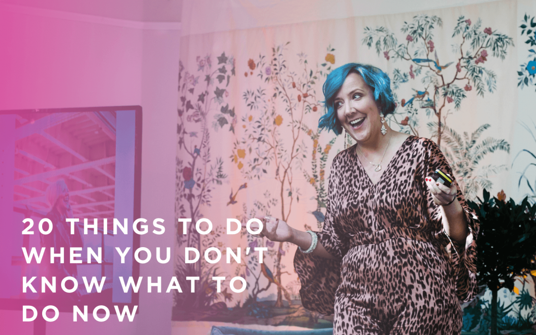 20 Things to Do When you don't know what to do now